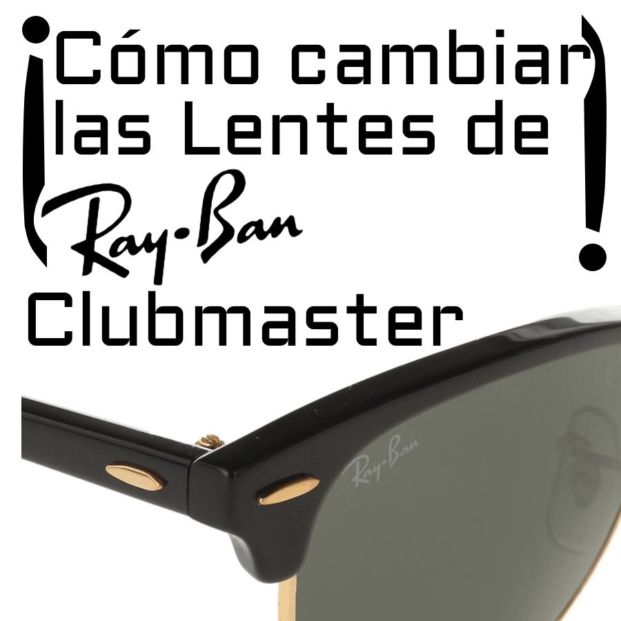 ¿Cómo cambiar las lentes Ray-Ban Clubmaster modelo RB3016?