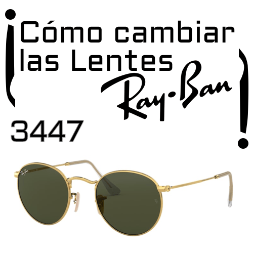 como cambiar las lentes Ray Ban 3447