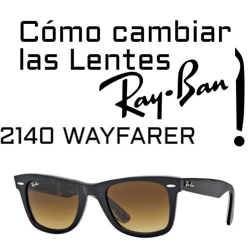 Como cambiar las lentes Ray Ban 2140 Wayfarer