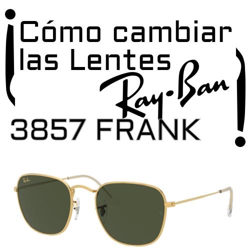 como cambiar las lentes Ray Ban 3857 Frank